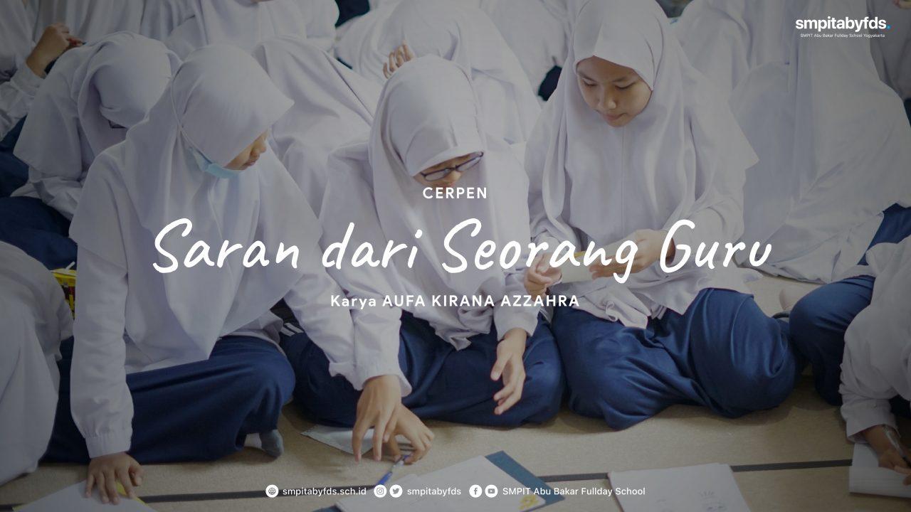 Cerpen Saran dari Seorang Guru SMPIT Abu Bakar Fullday School