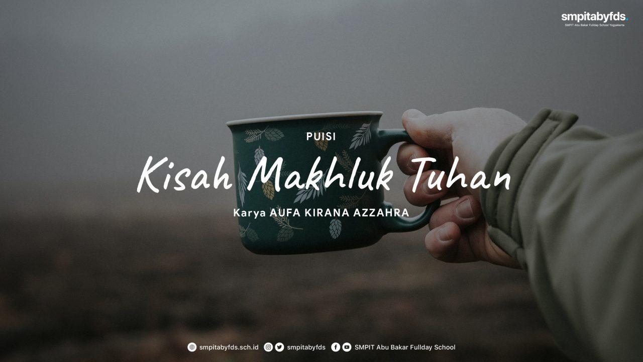 Puisi – Kisah Makhluk Tuhan karya Aufa Kirana Azzahra