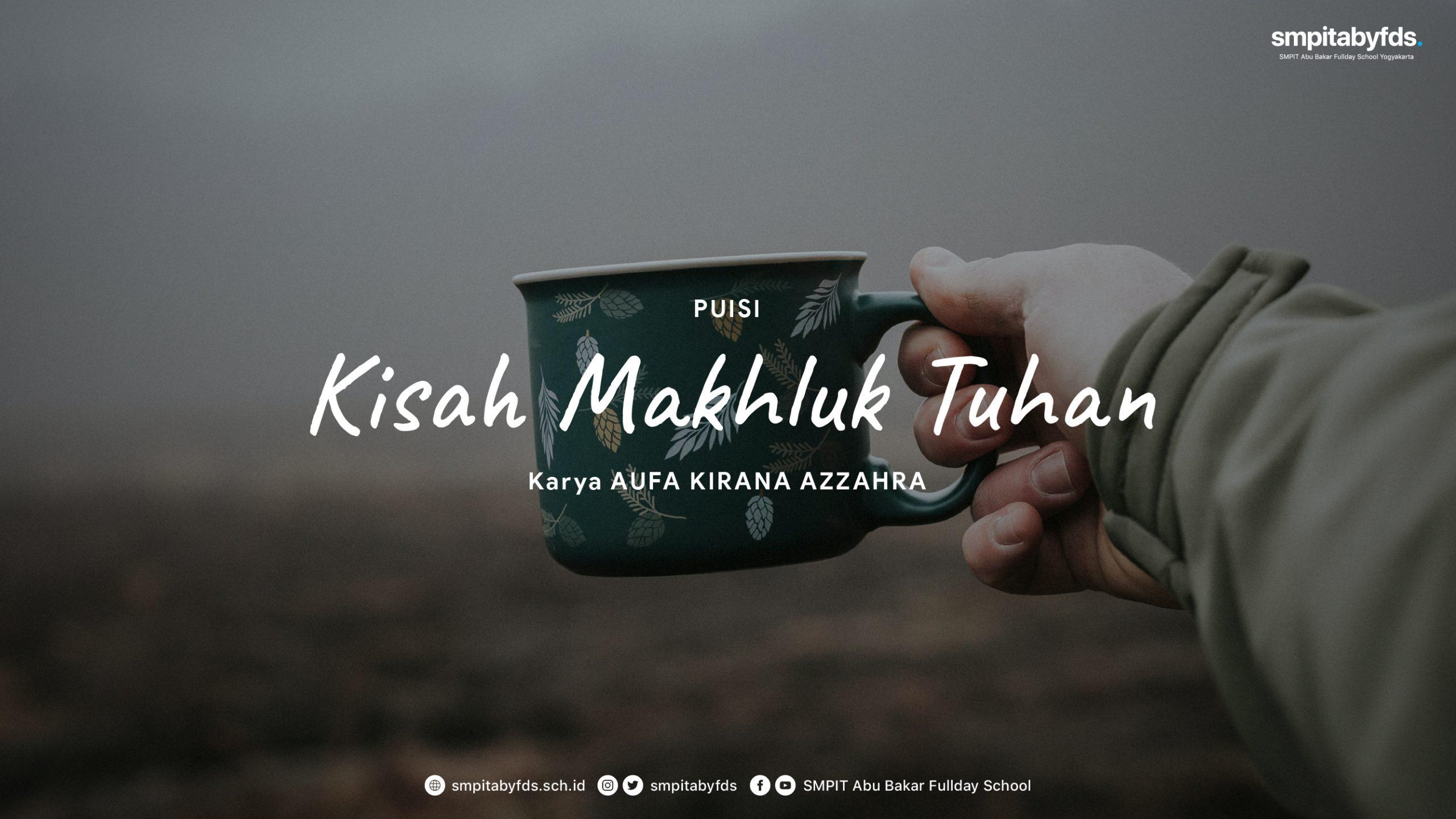 You are currently viewing Puisi – Kisah Makhluk Tuhan karya Aufa Kirana Azzahra